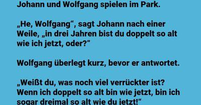Wie alt sind Johann und Wolfgang?