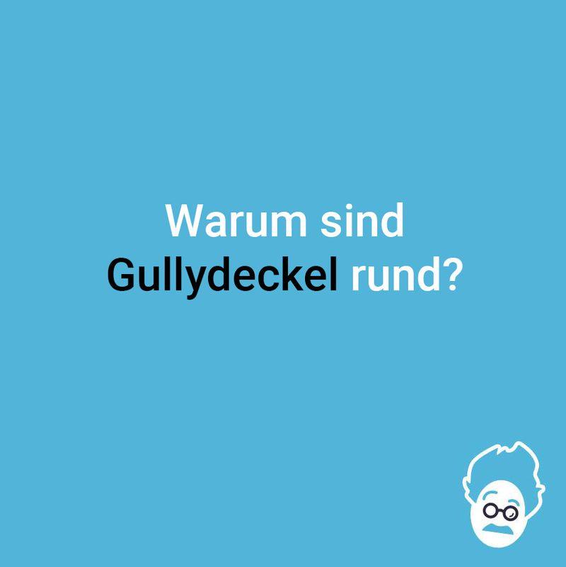 Warum sind Gullydeckel rund?